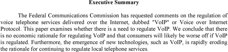 We conclude that there is no economic rationale for regulating VoIP and that consumers will likely be worse off if VoIP is regulated.
