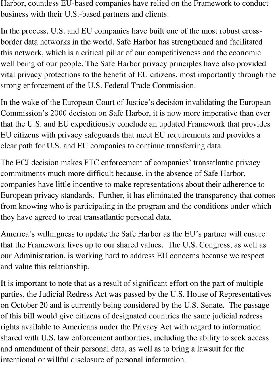 The Safe Harbor privacy principles have also provided vital privacy protections to the benefit of EU citizens, most importantly through the strong enforcement of the U.S. Federal Trade Commission.