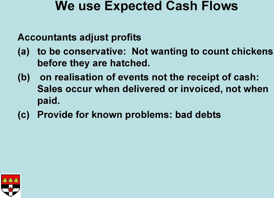 on realisation of events not the receipt of cash: Sales occur when