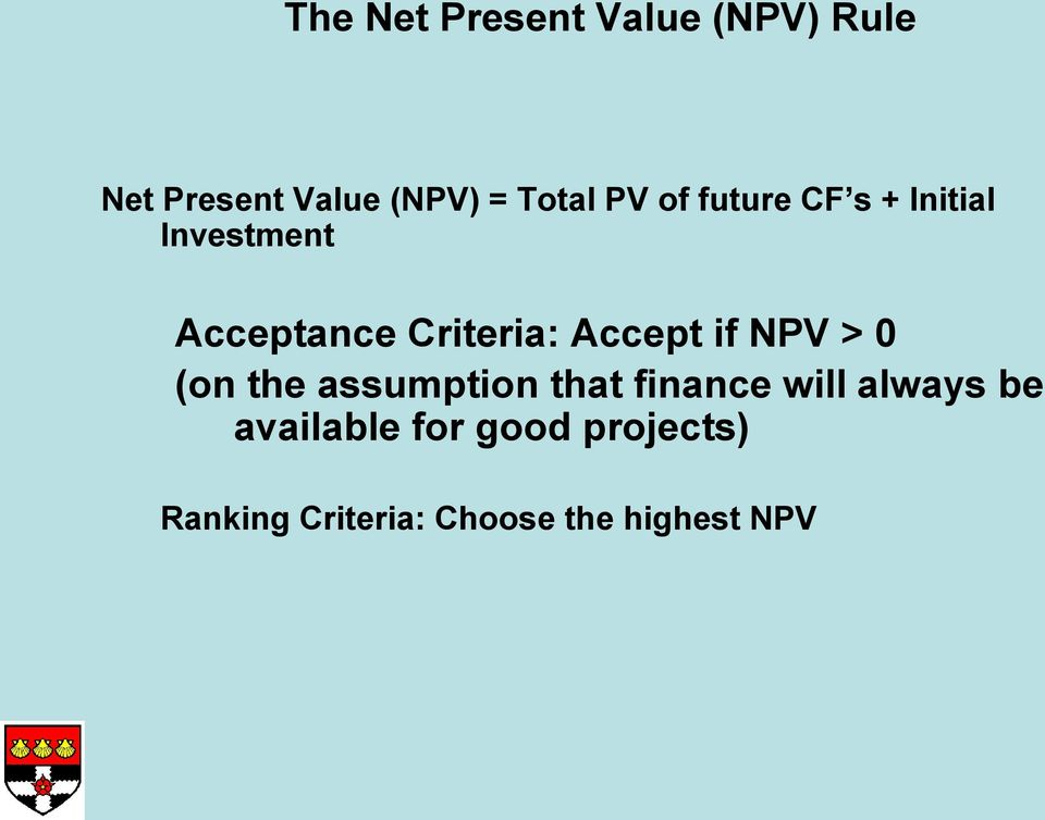 Accept if NPV > 0 (on the assumption that finance will always be