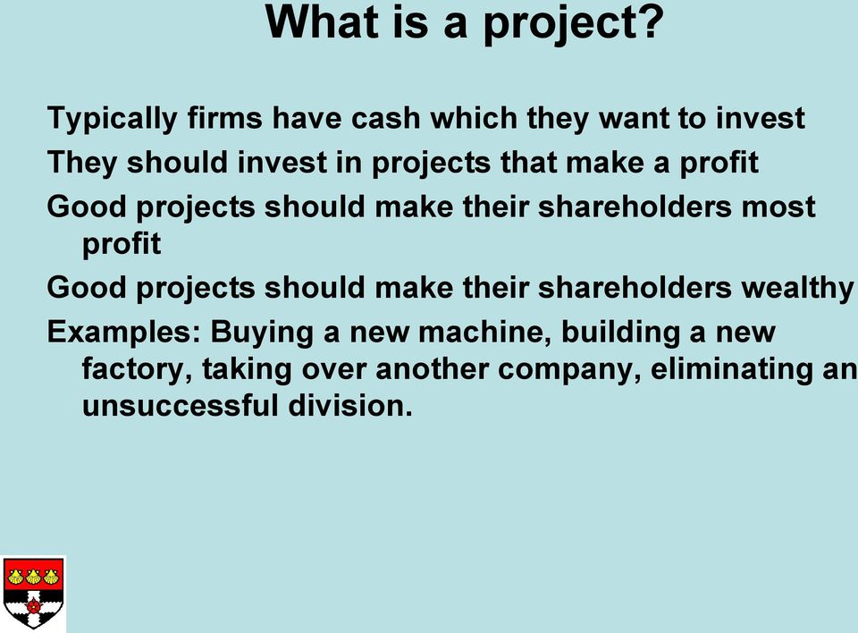 make a profit Good projects should make their shareholders most profit Good projects