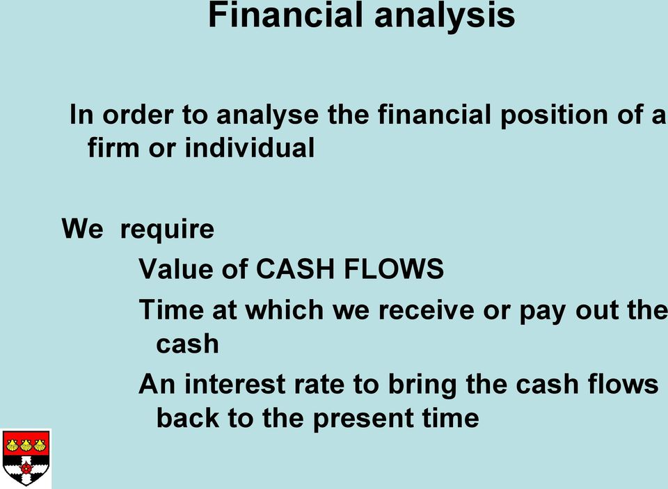 CASH FLOWS Time at which we receive or pay out the cash
