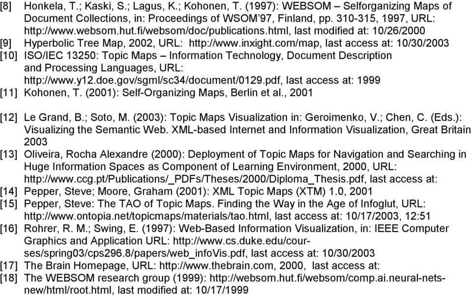 com/map, last access at: 10/30/2003 [10] ISO/IEC 13250: Topic Maps Information Technology, Document Description and Processing Languages, URL: http://www.y12.doe.gov/sgml/sc34/document/0129.