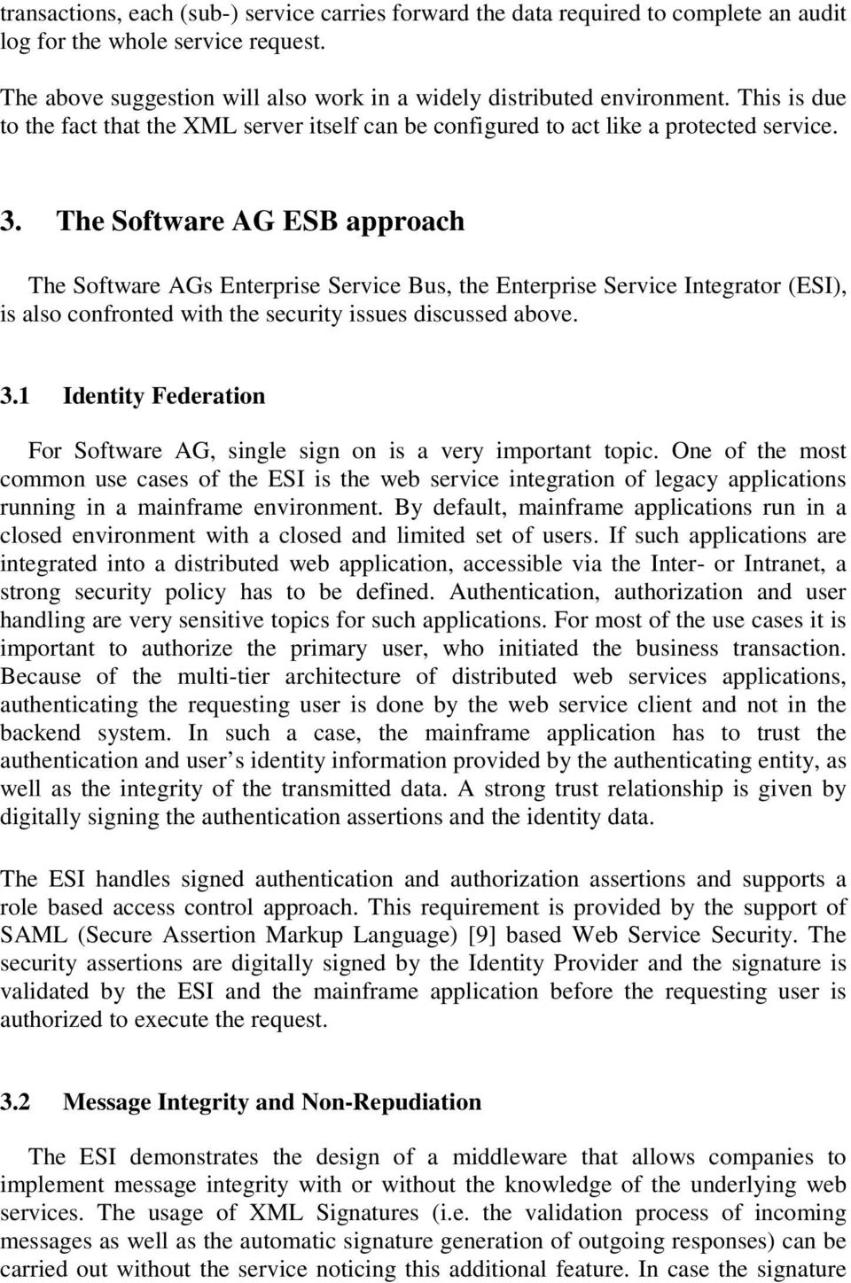 The Software AG ESB approach The Software AGs Enterprise Bus, the Enterprise Integrator (ESI), is also confronted with the security issues discussed above. 3.