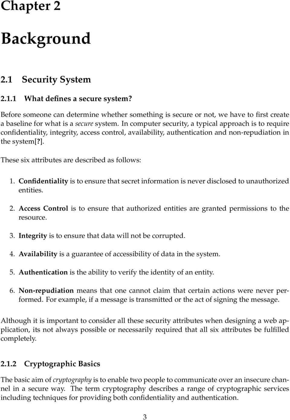 In computer security, a typical approach is to require confidentiality, integrity, access control, availability, authentication and non-repudiation in the system[?].