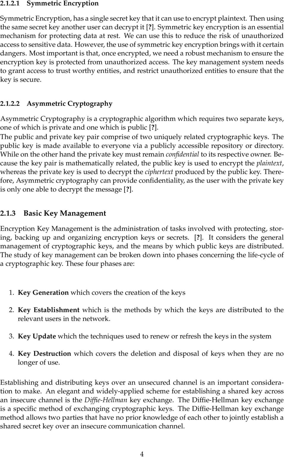However, the use of symmetric key encryption brings with it certain dangers.