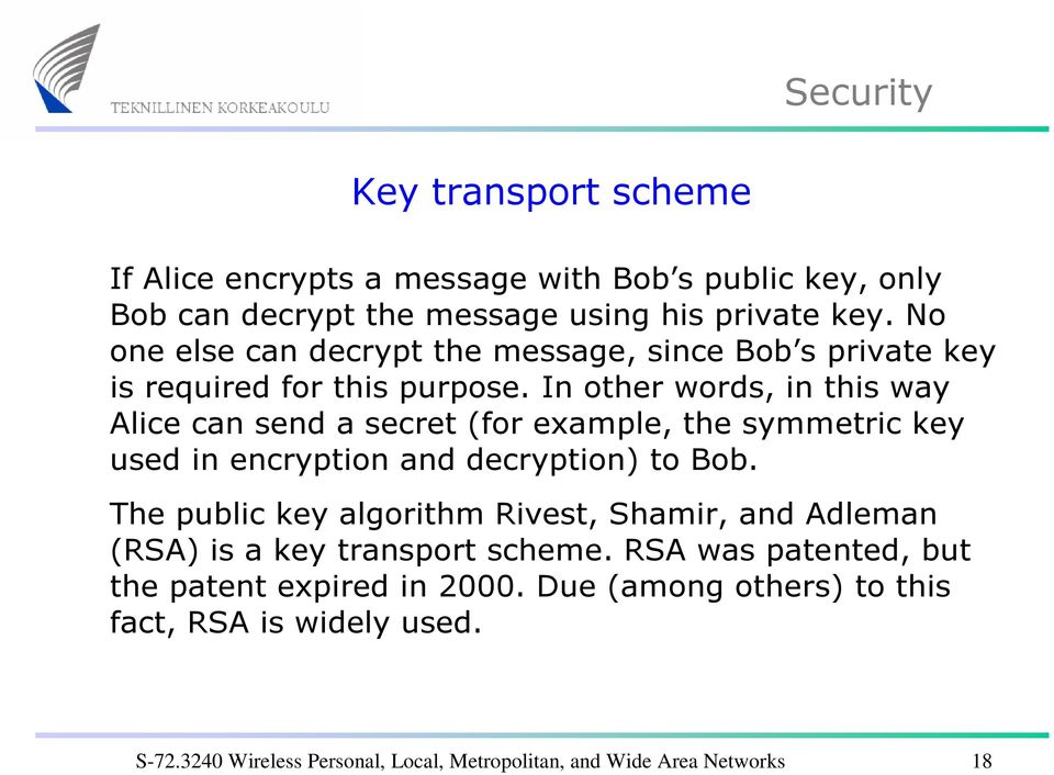 In other words, in this way Alice can send a secret (for example, the symmetric key used in encryption and decryption) to Bob.