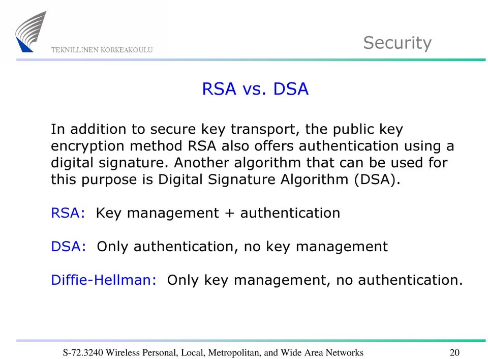 a digital signature. Another algorithm that can be used for this purpose is Digital Signature Algorithm (DSA).