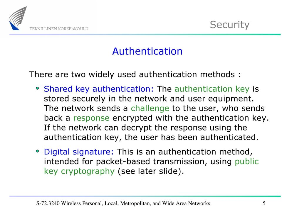 If the network can decrypt the response using the authentication key, the user has been authenticated.