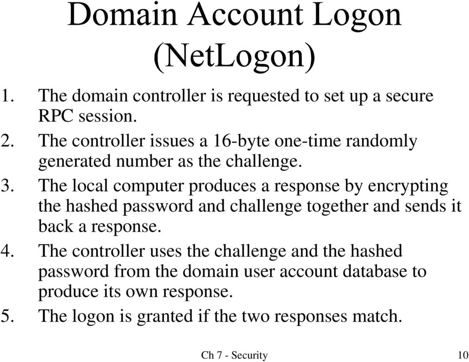 The local computer produces a response by encrypting the hashed password and challenge together and sends it back a