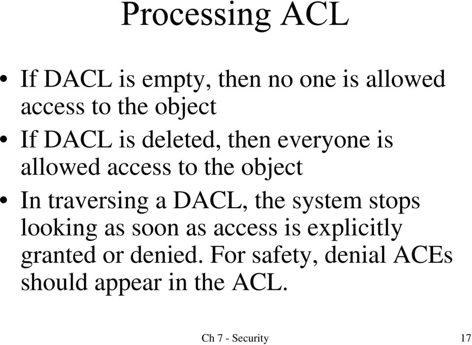 DACL, the system stops looking as soon as access is explicitly granted or