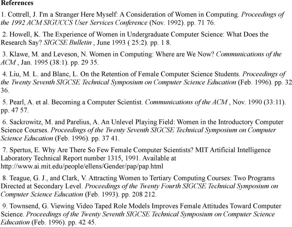 Communications of the ACM, Jan. 1995 (38:1). pp. 29 35. 4. Liu, M. L. and Blanc, L. On the Retention of Female Computer Science Students.