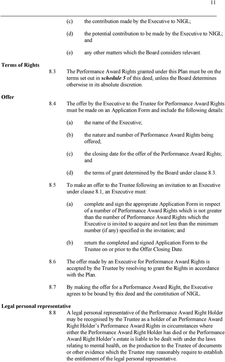 3 The Performance Award Rights granted under this Plan must be on the terms set out in schedule 5 of this deed, unless the Board determines otherwise in its absolute discretion. 8.