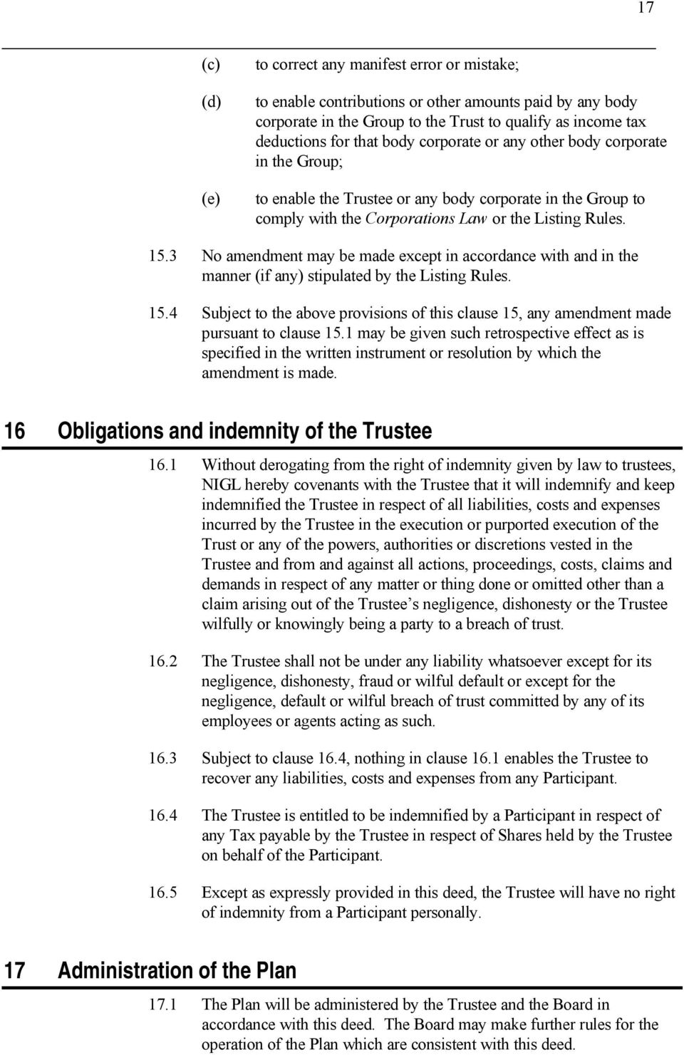 3 No amendment may be made except in accordance with and in the manner (if any) stipulated by the Listing Rules. 15.