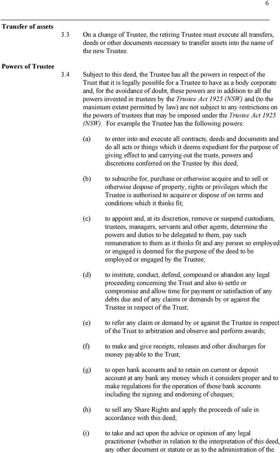 4 Subject to this deed, the Trustee has all the powers in respect of the Trust that it is legally possible for a Trustee to have as a body corporate and, for the avoidance of doubt, these powers are