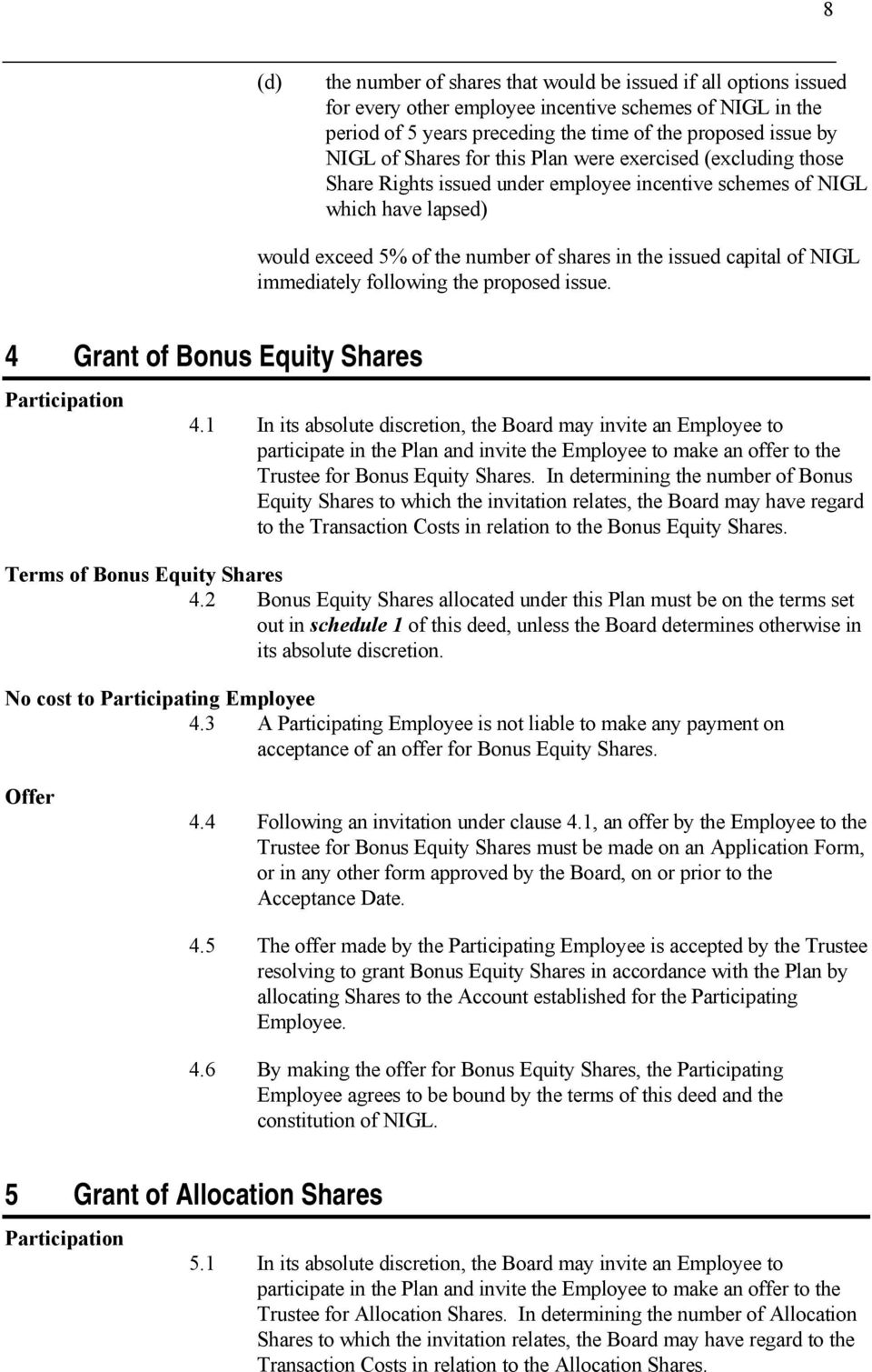 NIGL immediately following the proposed issue. 4 Grant of Bonus Equity Shares Participation 4.