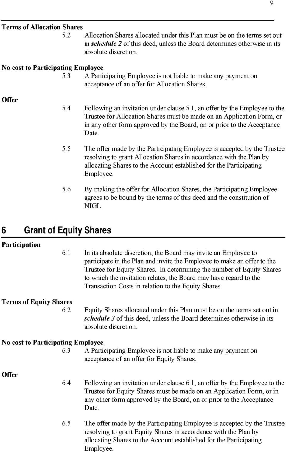 1, an offer by the Employee to the Trustee for Allocation Shares must be made on an Application Form, or in any other form approved by the Board, on or prior to the Acceptance Date. 5.