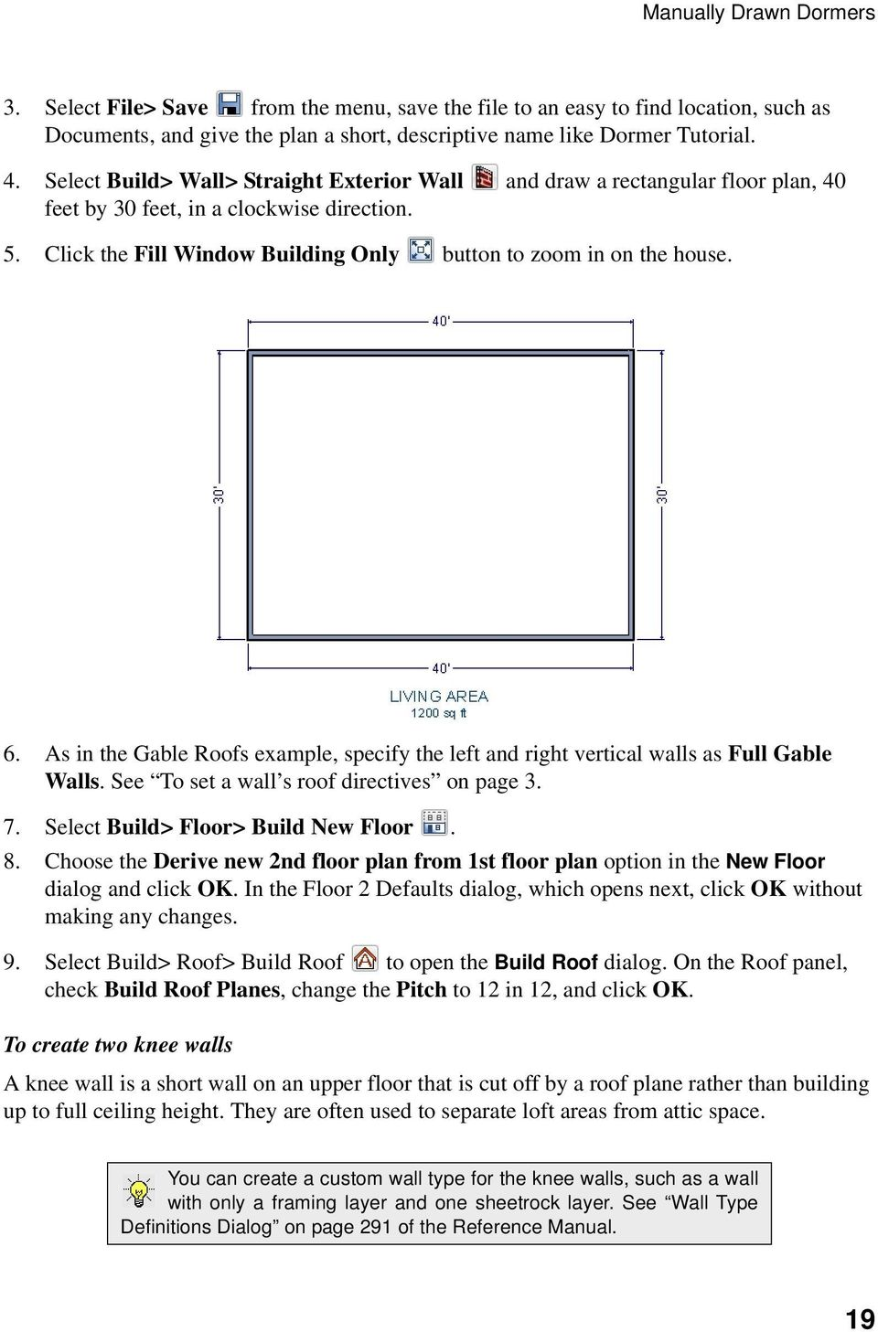As in the Gable Roofs example, specify the left and right vertical walls as Full Gable Walls. See To set a wall s roof directives on page 3. 7. Select Build> Floor> Build New Floor. 8.