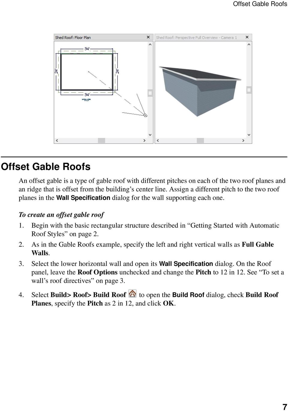 Begin with the basic rectangular structure described in Getting Started with Automatic Roof Styles on page 2.