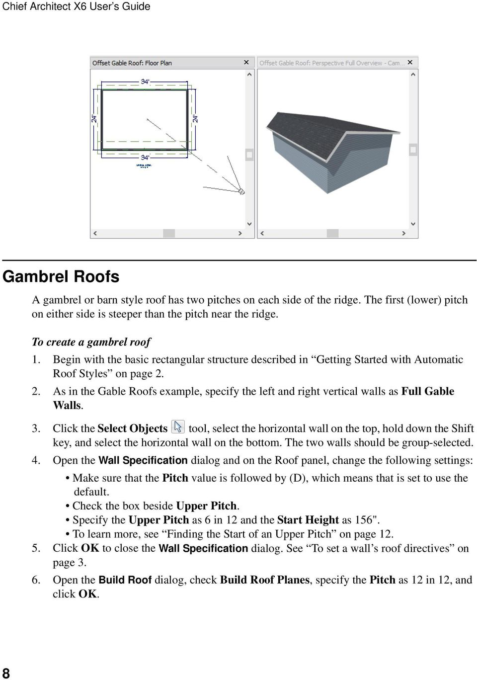 2. As in the Gable Roofs example, specify the left and right vertical walls as Full Gable Walls. 3.