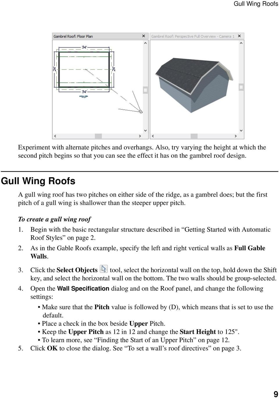 To create a gull wing roof 1. Begin with the basic rectangular structure described in Getting Started with Automatic Roof Styles on page 2.