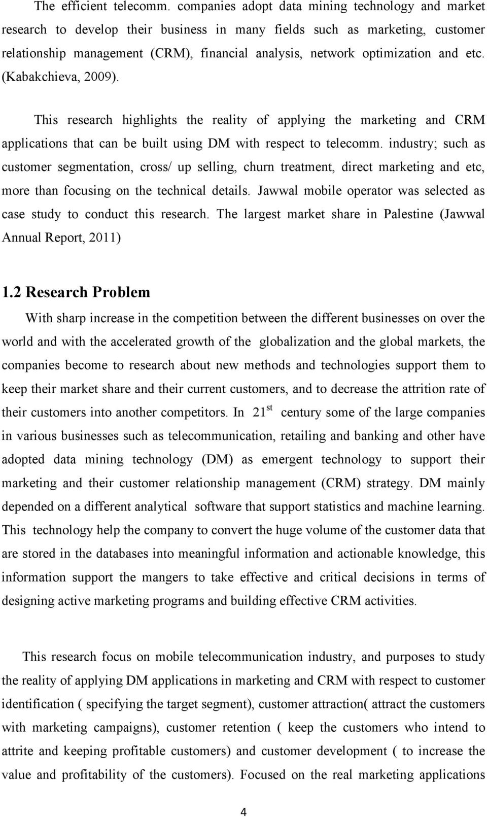 and etc. (Kabakchieva, 2009). This research highlights the reality of applying the marketing and CRM applications that can be built using DM with respect to telecomm.