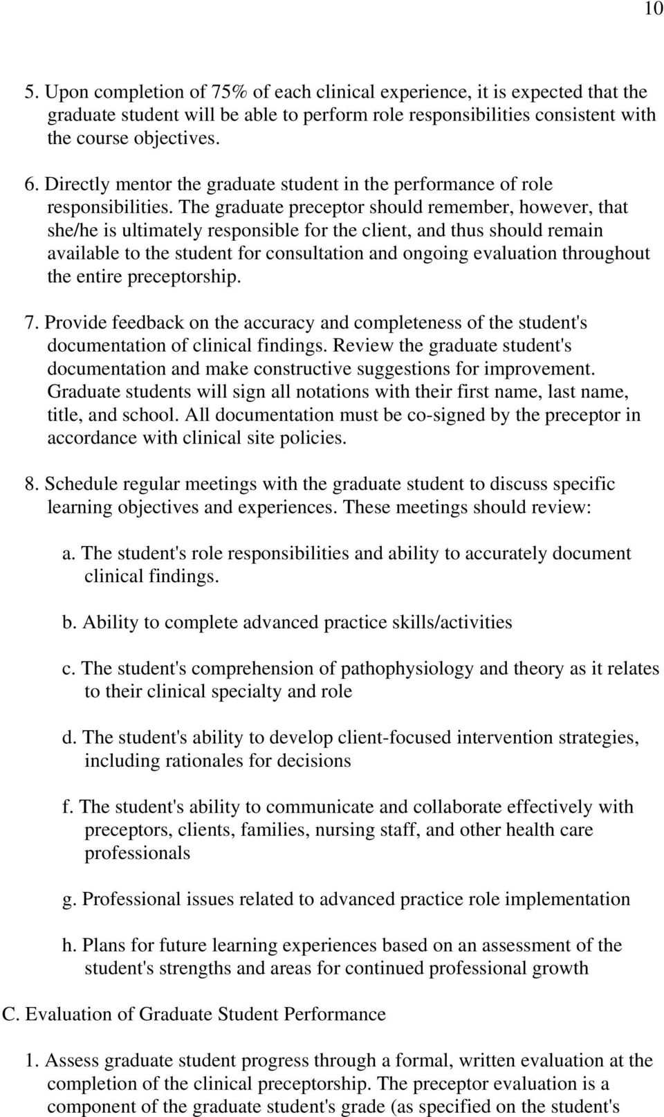 The graduate preceptor should remember, however, that she/he is ultimately responsible for the client, and thus should remain available to the student for consultation and ongoing evaluation