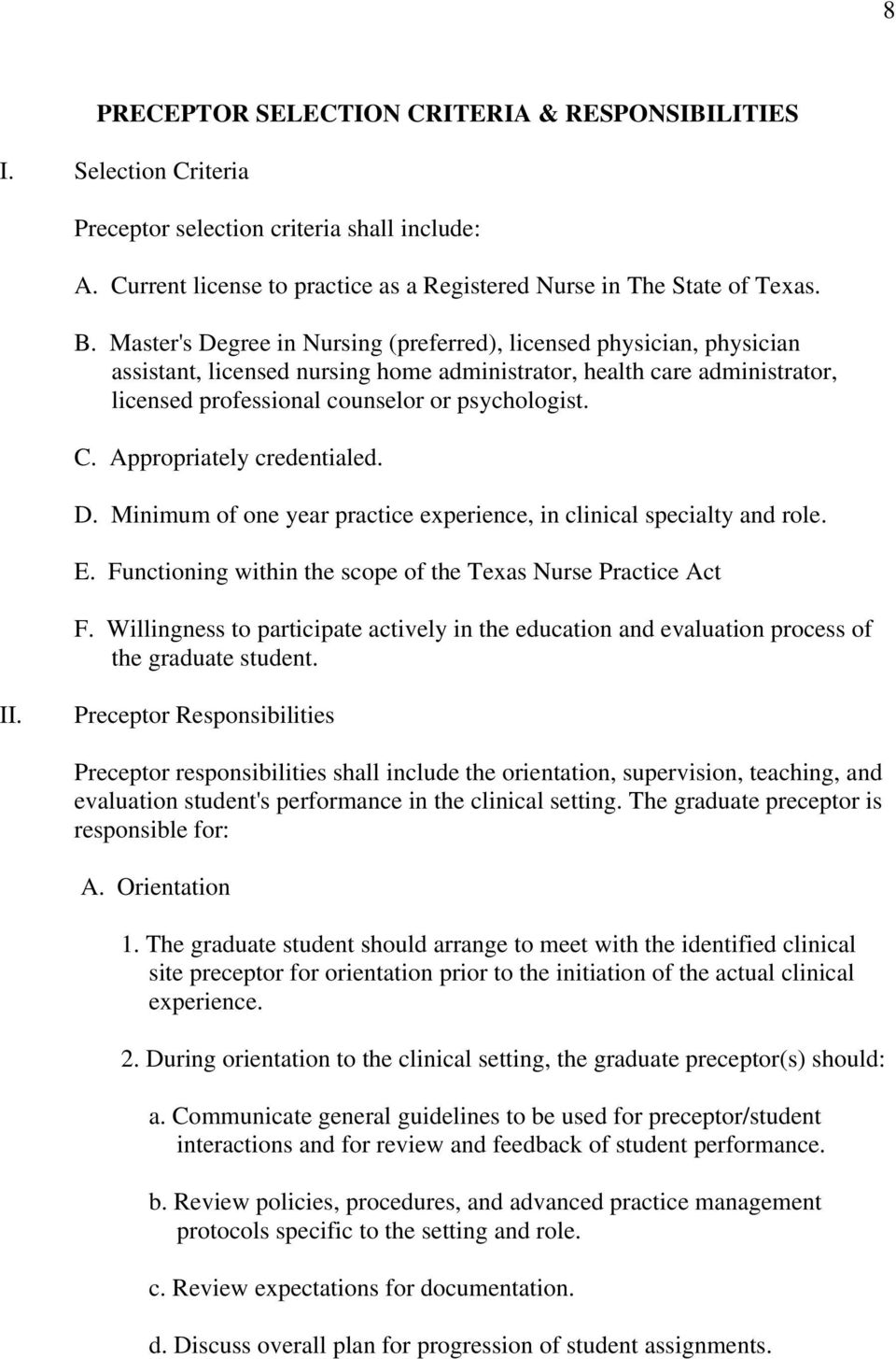 Appropriately credentialed. D. Minimum of one year practice experience, in clinical specialty and role. E. Functioning within the scope of the Texas Nurse Practice Act F.
