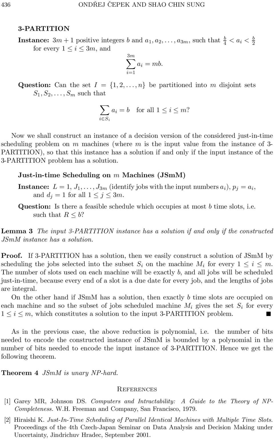 i S i Now we shall construct an instance of a decision version of the considered just-in-time scheduling problem on m machines (where m is the input value from the instance of 3- PARTITION), so that