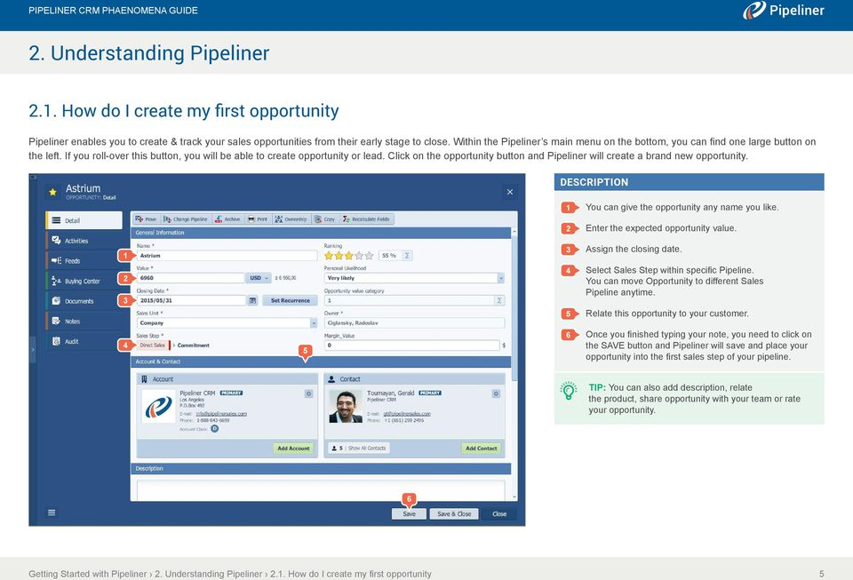 Click on the opportunity button and Pipeliner will create a brand new opportunity. You can give the opportunity any name you like. Enter the expected opportunity value.