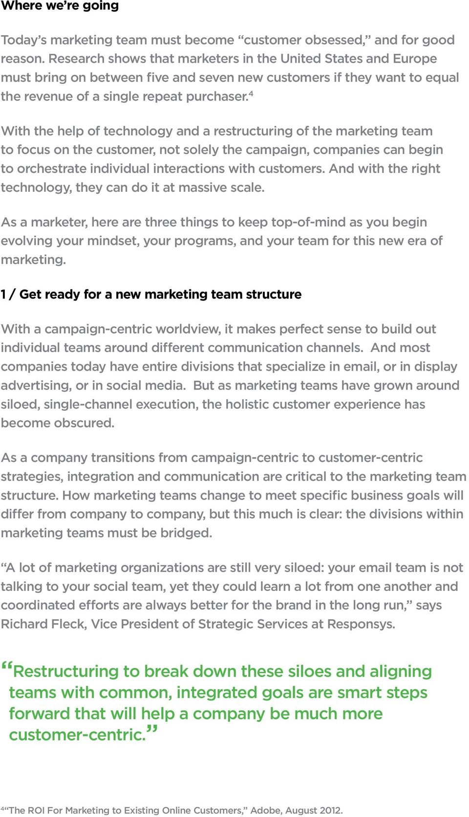 4 With the help of technology and a restructuring of the marketing team to focus on the customer, not solely the campaign, companies can begin to orchestrate individual interactions with customers.