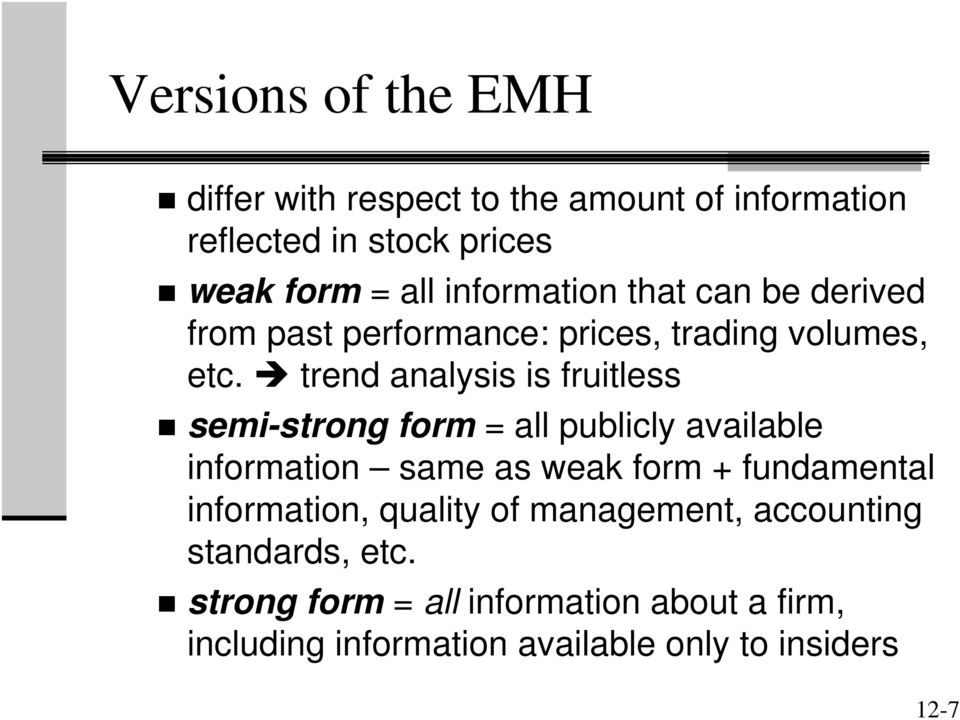 trend analysis is fruitless semi-strong form = all publicly available information same as weak form + fundamental