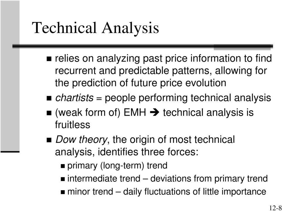 technical analysis is fruitless Dow theory, the origin of most technical analysis, identifies three forces: primary
