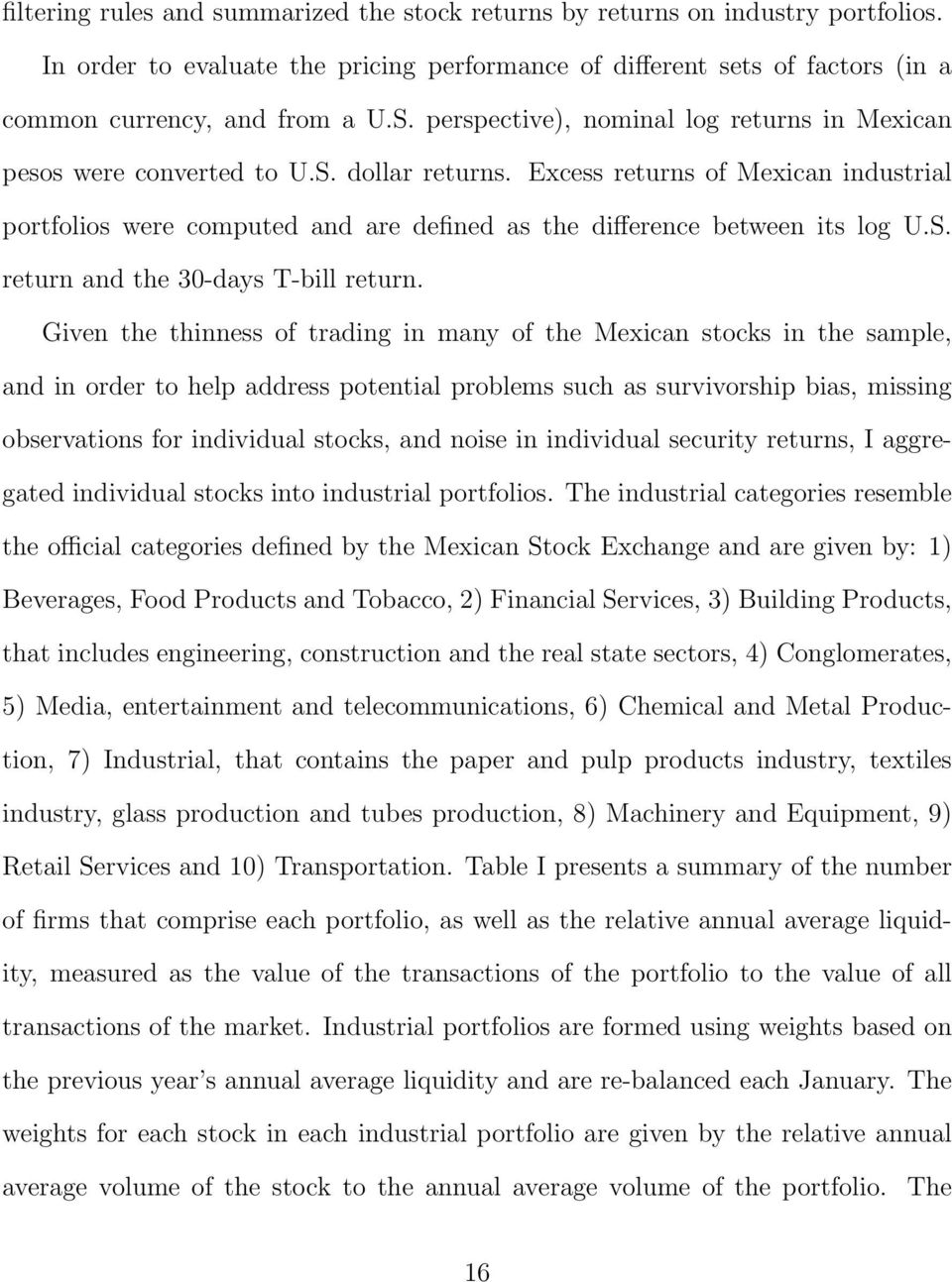 Excess returns of Mexican industrial portfolios were computed and are defined as the difference between its log U.S. return and the 30-days T-bill return.
