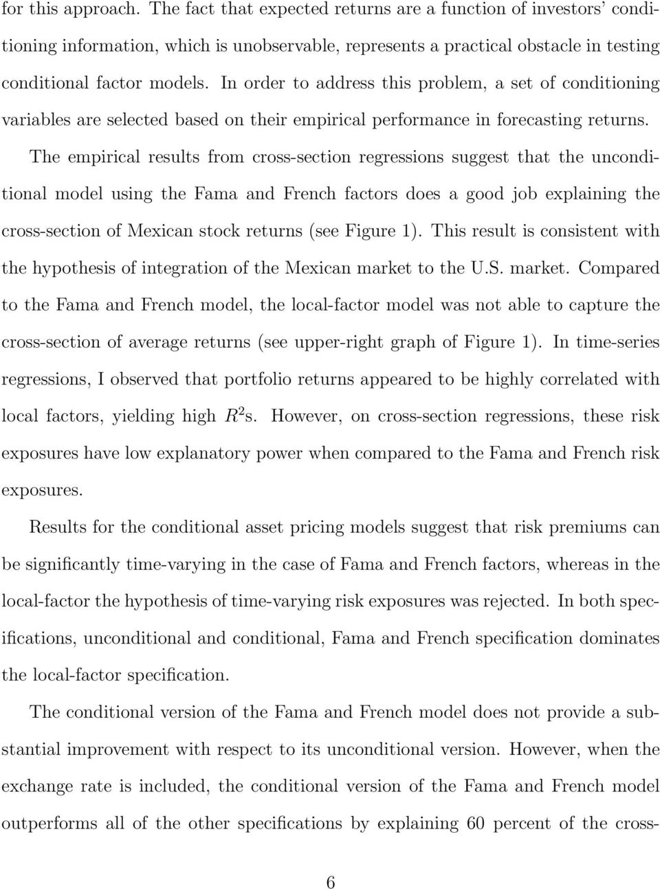The empirical results from cross-section regressions suggest that the unconditional model using the Fama and French factors does a good job explaining the cross-section of Mexican stock returns (see