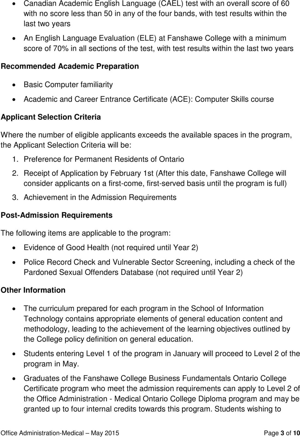 Academic and Career Entrance Certificate (ACE): Computer Skills course Applicant Selection Criteria Where the number of eligible applicants exceeds the available spaces in the program, the Applicant