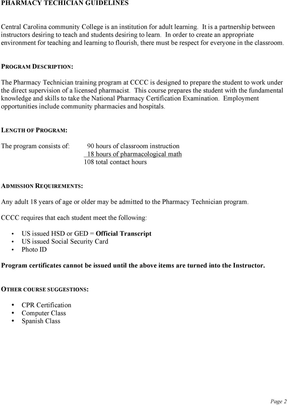 PROGRAM DESCRIPTION: The Pharmacy Technician training program at CCCC is designed to prepare the student to work under the direct supervision of a licensed pharmacist.