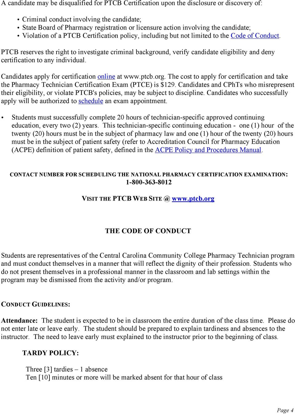 PTCB reserves the right to investigate criminal background, verify candidate eligibility and deny certification to any individual. Candidates apply for certification online at www.ptcb.org.