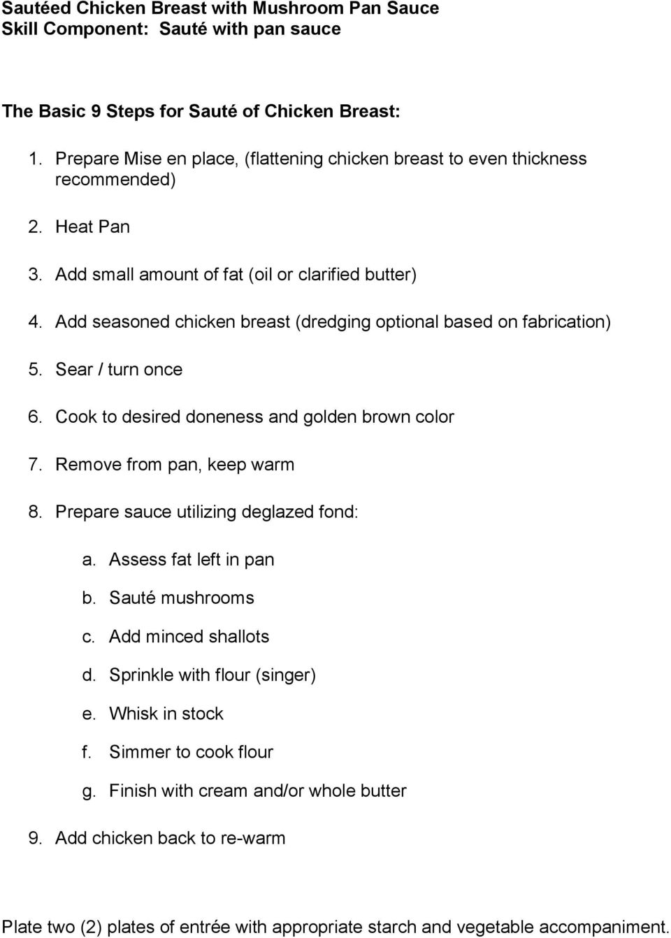 Add seasoned chicken breast (dredging optional based on fabrication) 5. Sear / turn once 6. Cook to desired doneness and golden brown color 7. Remove from pan, keep warm 8.