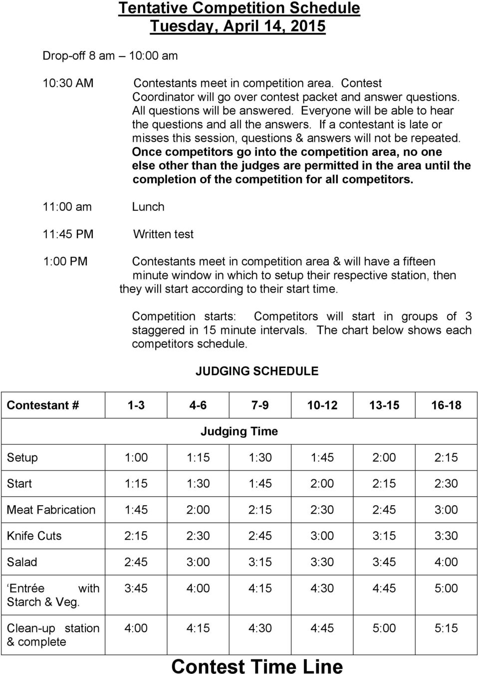 Once competitors go into the competition area, no one else other than the judges are permitted in the area until the completion of the competition for all competitors.
