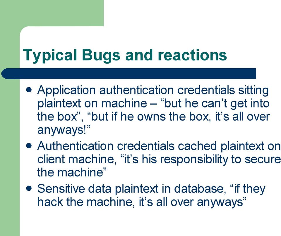 Authentication credentials cached plaintext on client machine, it s his responsibility to