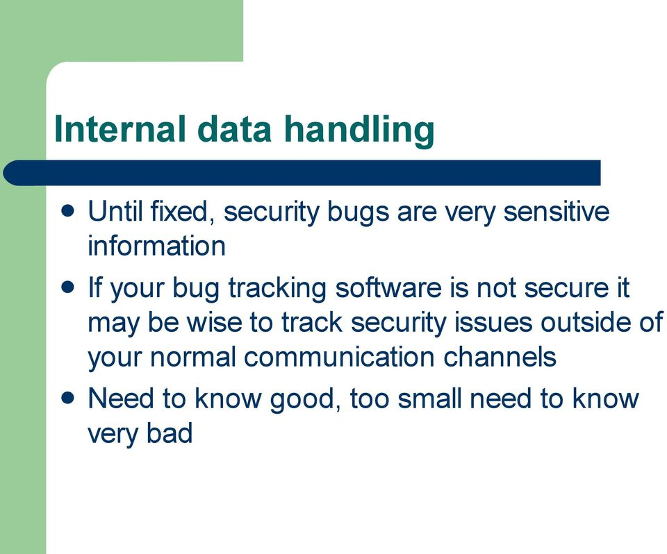 it may be wise to track security issues outside of your normal