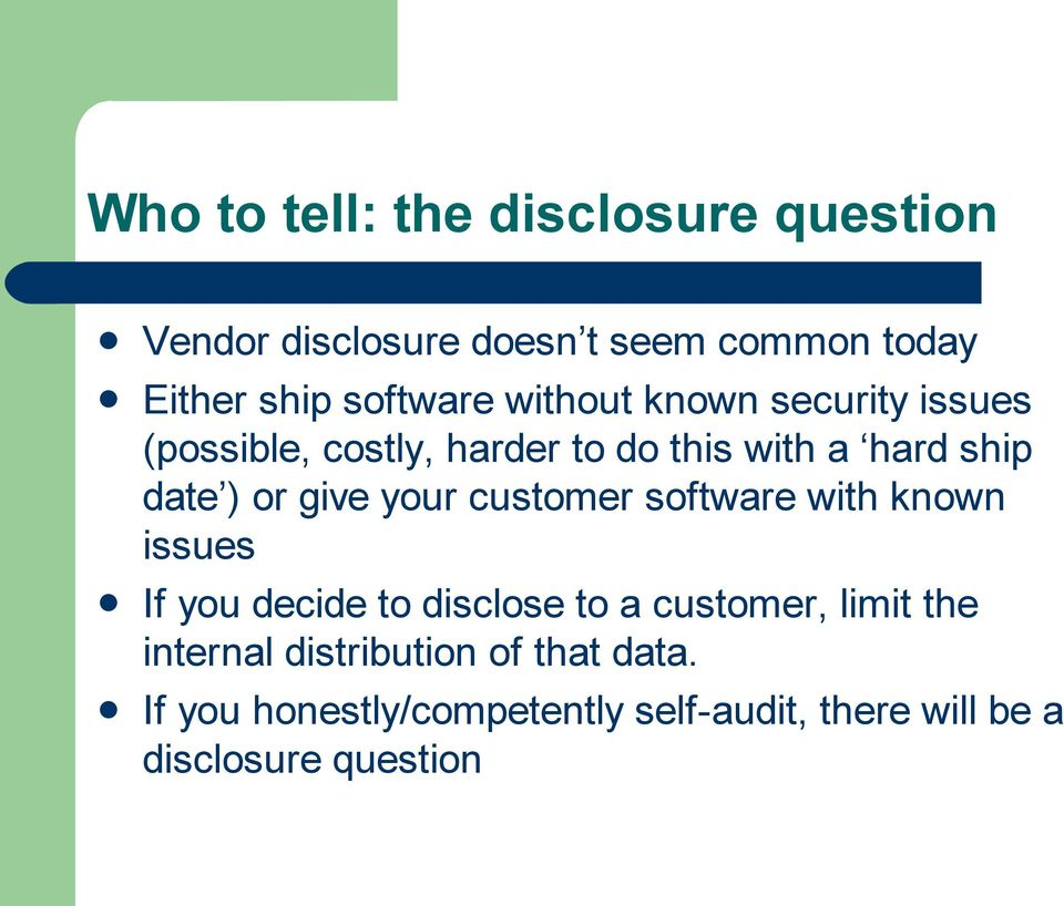 or give your customer software with known issues If you decide to disclose to a customer, limit the