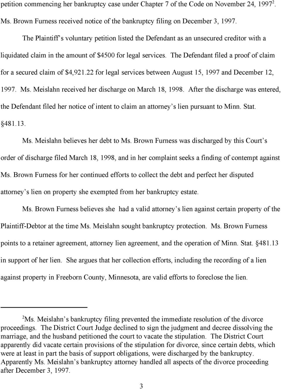The Defendant filed a proof of claim for a secured claim of $4,921.22 for legal services between August 15, 1997 and December 12, 1997. Ms. Meislahn received her discharge on March 18, 1998.