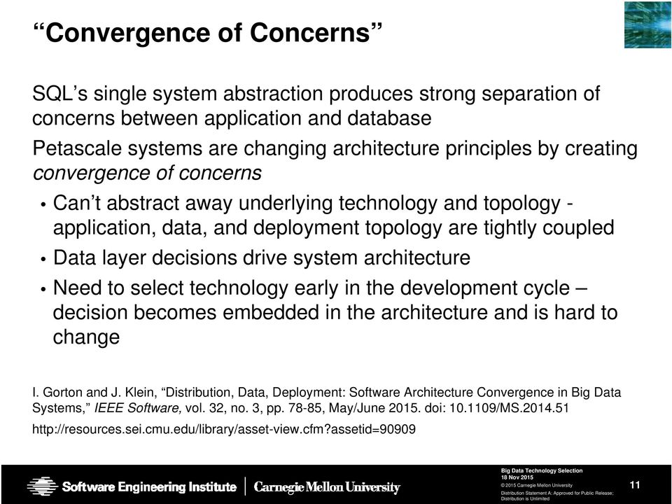 architecture Need to select technology early in the development cycle decision becomes embedded in the architecture and is hard to change I. Gorton and J.