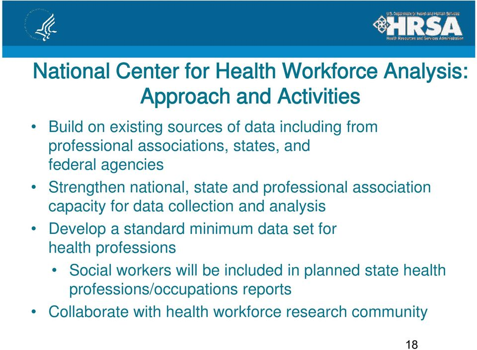 capacity for data collection and analysis Develop a standard minimum data set for health professions Social workers