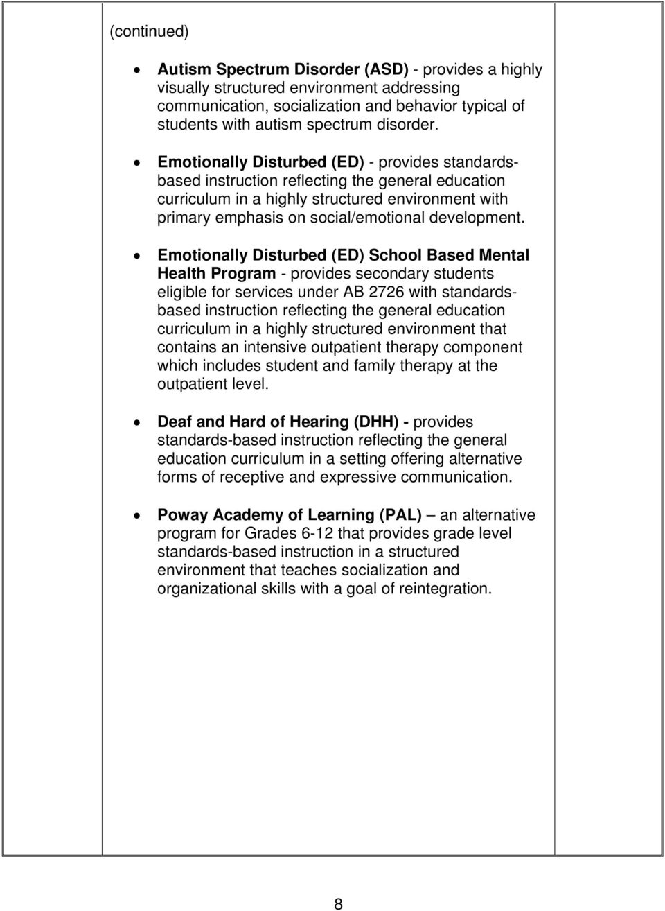 Emotionally Disturbed (ED) School Based Mental Health Program - provides secondary students eligible for services under AB 2726 with standardsbased instruction reflecting the general education