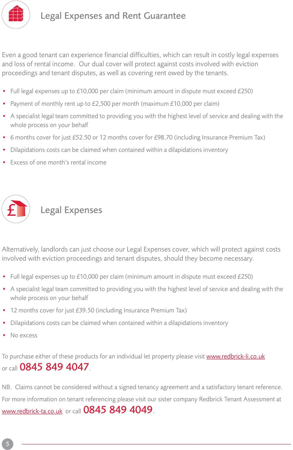 Full legal expenses up to 10,000 per claim (minimum amount in dispute must exceed 250) Payment of monthly rent up to 2,500 per month (maximum 10,000 per claim) A specialist legal team committed to