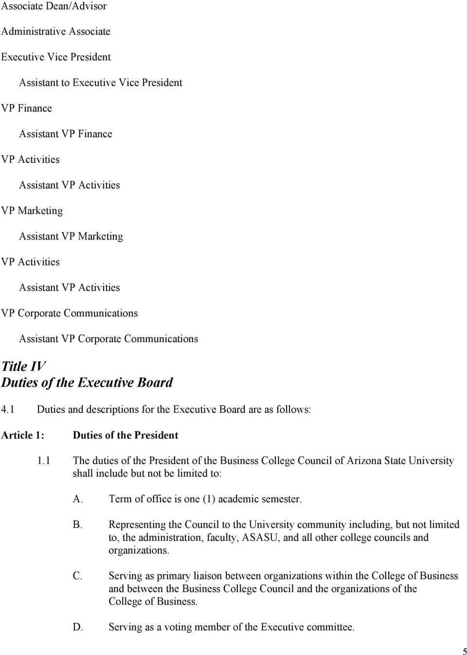 1 Duties and descriptions for the Executive Board are as follows: Duties of the President 1.