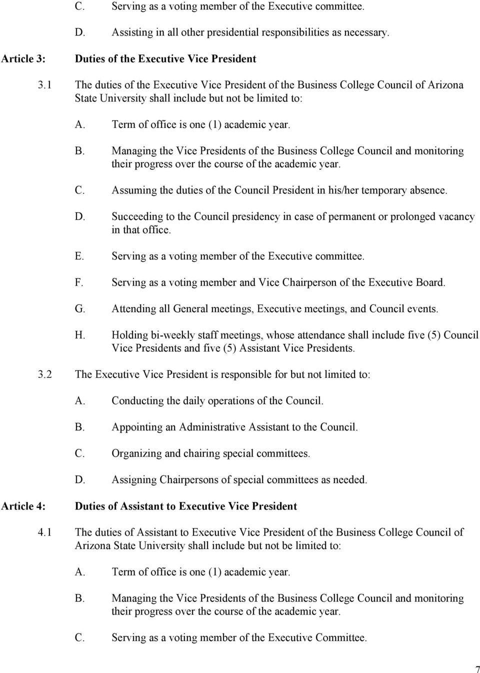 C. Assuming the duties of the Council President in his/her temporary absence. D. Succeeding to the Council presidency in case of permanent or prolonged vacancy in that office. E.